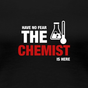 Have No Fear The Chemist Is Here - Women's Premium T-Shirt