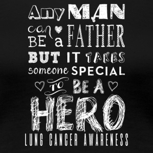 Lung Cancer Awareness! Father is a Hero! - Women's Premium T-Shirt