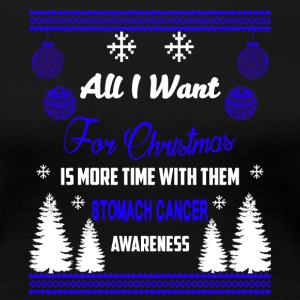 Stomach Cancer Awareness! All I Want For Christmas - Women's Premium T-Shirt
