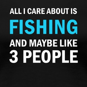 All I Care About is Fishing - Premium-T-shirt dam