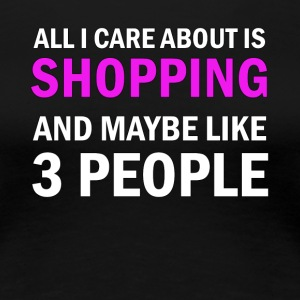 Alt jeg Care About is Shopping - Dame premium T-shirt