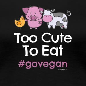 "Vegan Tshirt ""Too Cute to Eat #GOVEGAN"" - Women's Premium T-Shirt"