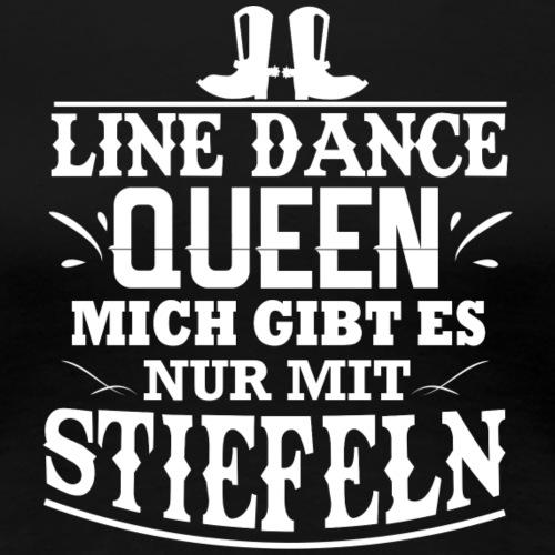 Line Dance Shirt - Linedance Queen Stiefel Country - Frauen Premium T-Shirt