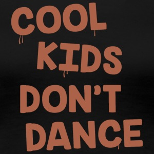 Cool kids do not dance - Women's Premium T-Shirt