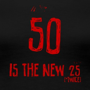 50th birthday: 50 is the new 25 - Women's Premium T-Shirt
