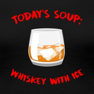 Whiskey - Today's Soup: Whiskey with Ice - Women's Premium T-Shirt