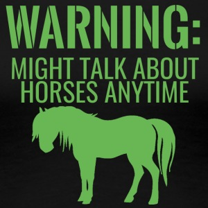 Horse / Farm: Warning - Might Talk About Hors - Women's Premium T-Shirt