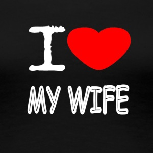 I LOVE MY WIFE - Frauen Premium T-Shirt