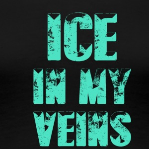 Ice in my Veins - Frauen Premium T-Shirt
