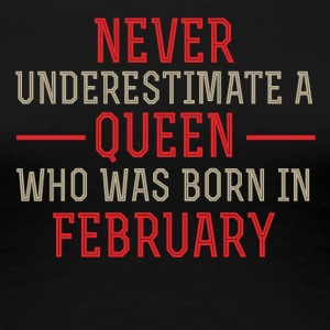 Never underestimate Queen who was born in February - Women's Premium T-Shirt
