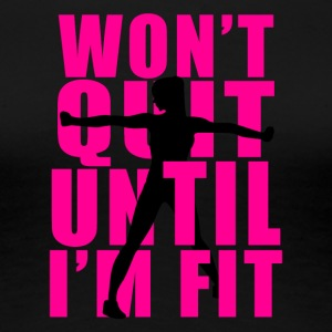 Will not quit! - Women's Premium T-Shirt