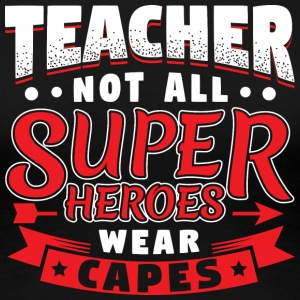 NOT ALL SUPERHEROES WEAR CAPS - TEACHER - Women's Premium T-Shirt
