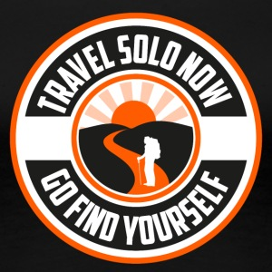 Travel Solo Now, Go Find Yourself - Women's Premium T-Shirt