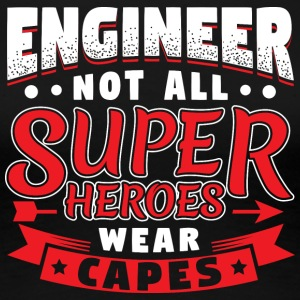 NOT ALL SUPERHEROES WEAR CAPES - ENGINEER - Frauen Premium T-Shirt