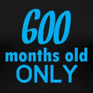 50th birthday: 600 months old only - Women's Premium T-Shirt