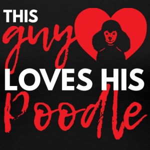 Dog / Poodle: This Guy Loves His Poodle - Women's Premium T-Shirt
