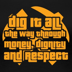Mining: Dig it all the way through money, dignity - Women's Premium T-Shirt
