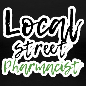 Pharmazie / Apotheker: Local Street Pharmacist - Frauen Premium T-Shirt