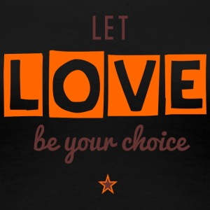 Let Love Be Your Choice - T-shirt Premium Femme
