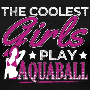 COOLEST GIRLS PLAY AQUABALL - Frauen Premium T-Shirt