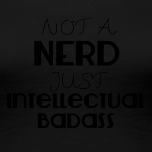 Nerd / Nerds: Not a Nerd just intellectual Badass - Frauen Premium T-Shirt