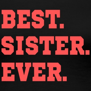 BEST.SISTER.EVER. - Dame premium T-shirt