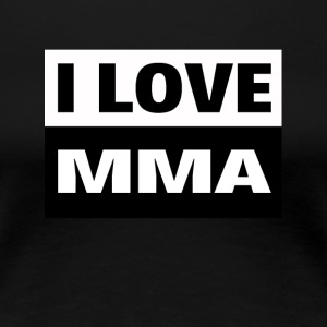 I love MMA, UFC, cage fighting and combat sports - Women's Premium T-Shirt