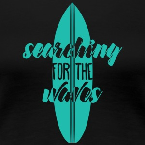Surfer / Surfing: Searching For The Waves - Women's Premium T-Shirt