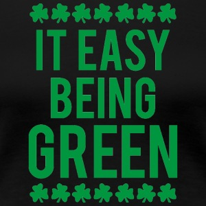 Giorno di Irlanda / San Patrizio: It Easy Being Green - Maglietta Premium da donna