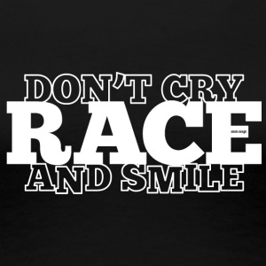 Do not Cry - RACE - och le - Premium-T-shirt dam