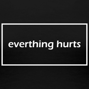 Everything hurts - Maglietta Premium da donna