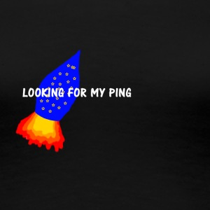 LOOKING FOR MY PING - Frauen Premium T-Shirt