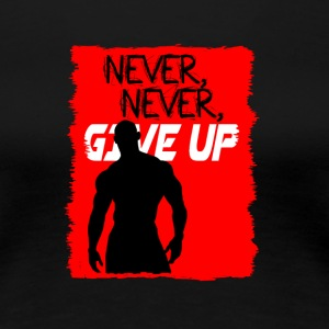 Never, Never, Give Up - T-shirt Premium Femme