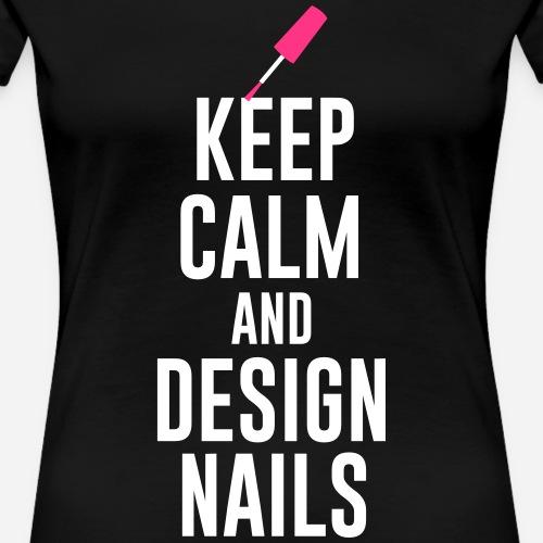 Keep calm and design nails - Nailart - Frauen Premium T-Shirt