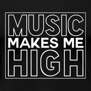 Music Makes Me High - Musique Passion - T-shirt Premium Femme