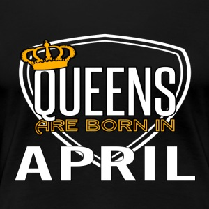 Queens født APRIL - Premium T-skjorte for kvinner
