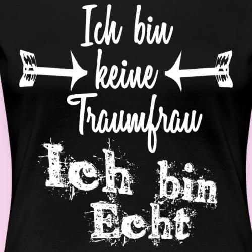 Keine Traumfrau - Frauen Premium T-Shirt
