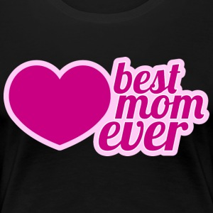 best mom ever - Frauen Premium T-Shirt