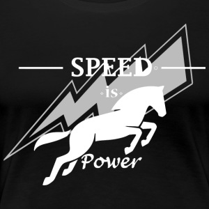 Speed ​​is horsepower - Women's Premium T-Shirt