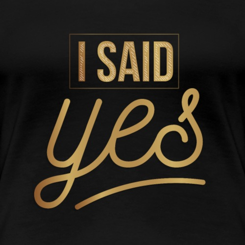 i said yes Bachelorette Party - Frauen Premium T-Shirt