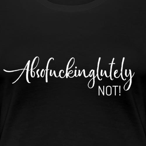 Absolutely not! - Frauen Premium T-Shirt