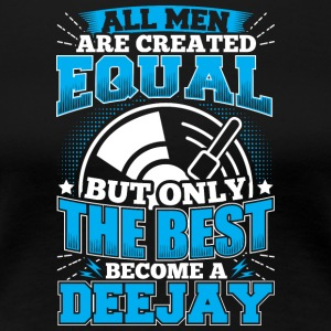 DJ ALL MEN ARE CREATED EQUAL - DEEJAY - Women's Premium T-Shirt