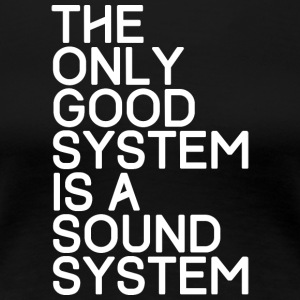 The only good system is a sound system - TECHNO - Frauen Premium T-Shirt
