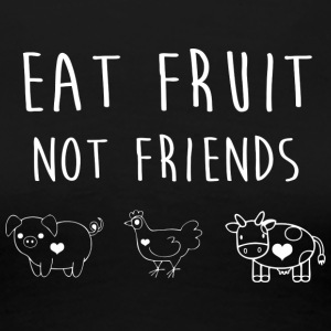 Eat Fruit not Friends - Frauen Premium T-Shirt