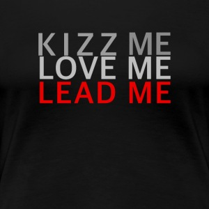 KIZZ ME, LOVE ME, LEAD ME - on DanceShirts - Women's Premium T-Shirt