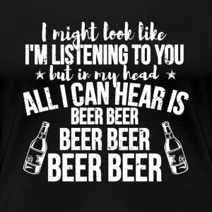I only hear beer ... funny sayings - Women's Premium T-Shirt