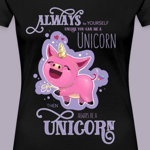 Be a Unicorn! - Frauen Premium T-Shirt