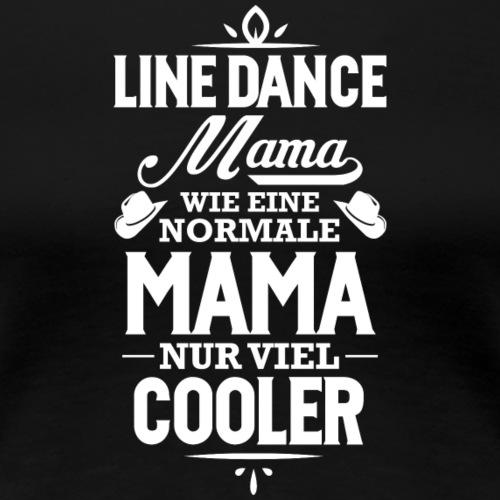 Line Dance Shirt - Linedance Mama lustig - Frauen Premium T-Shirt
