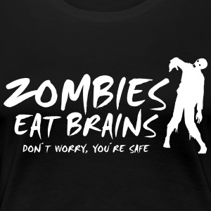 ZOMBIES EAT BRAINS - Bare rolig, du er sikker - Dame premium T-shirt