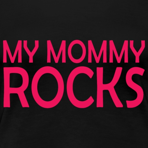 My Mommy Rocks.Show your mum how much you love her - Women's Premium T-Shirt
